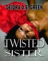 Twisted Sister - Deidra D.S. Green