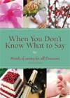 When You Don't Know What to Say: Words of Caring for All Occasions - Discovery House Publishers, Discovery House Publishers
