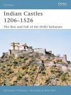 Indian Castles 1206-1526: The Rise and Fall of the Delhi Sultanate - Konstantin Nossov, Brian Delf