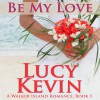 Be My Love: A Walker Island Romance, Book 1 - Lucy Kevin, Eva Kaminsky