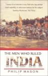 The Men Who Ruled India - Philip Mason