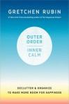 Outer Order, Inner Calm - Gretchen Rubin