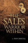 The Sales Warrior Within - John Driscoll