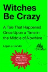 Witches Be Crazy - Logan J. Hunder