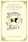 Sophie and the Sibyl: A Victorian Romance - Patricia Duncker