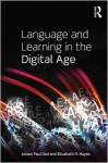 Language and Learning in the Digital Age - James Paul Gee, Elisabeth Hayes
