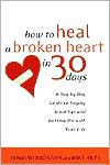 How to Heal a Broken Heart in 30 Days: A Day-by-Day Guide to Saying Good-bye and Getting On With Your Life - Howard Bronson, Mike Riley