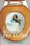 I Just Want to Pee Alone: A Collection of Humorous Essays by Kick Ass Mom Bloggers - Stacey Hatton, Rebecca Gallagher, Robyn Welling, Susan McLean, Karen Alpert, Julianna W. Miner, Anna Luther, Keesha Beckford, Brenna Jennings, Nicole Leigh Shaw, Jessica Watson, J.D. Bailey, Stephanie Giese, Suzanne Fleet, Patti Ford, Kerry Rossow, Kim Bongiorno, Amy Bozz