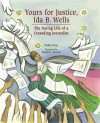 Yours for Justice, Ida B. Wells: The Daring Life of a Crusading Journalist - Philip Dray, Stephen Alcorn