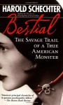 Bestial: The Savage Trail of a True American Monster - Harold Schechter