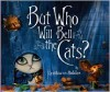 But Who Will Bell the Cats? - Cynthia von Buhler
