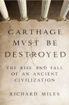 Carthage Must Be Destroyed: The Rise and Fall of an Ancient Civilization (Audio) - Richard Miles, Grover Gardner