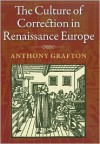 The Culture of Correction in Renaissance Europe - Anthony Grafton