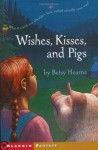 Wishes, Kisses, and Pigs - Betsy Hearne