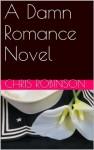 A Damn Romance Novel - Chris Robinson