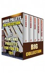Wood Pallets Big Collection: 82 Plans and Projects for You to Try: (Easy Woodworking Projects, Woodworking Furniture Plans) - Mark Elmer, Michael Mayer, Anne Williamson