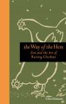 The Way of the Hen: Zen and the Art of Raising Chickens - Clea Danaan