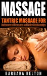 MASSAGE: Tantric Massage for Undiscovered Pleasures and Better Relationships (Tantric Massage, Erotic Massage, Foreplay, Kama Sutra, Tantra, Relationship Advice, Intimacy) - Barbara Belton, Michael Perkins, Massage