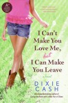 I Can't Make You Love Me, but I Can Make You Leave: A Novel - Dixie Cash