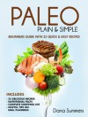 Paleo Plain & Simple: Beginners Guide with 25 Quick and Easy Recipes - Dana Summers