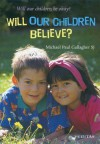 Will Our Children Believe? - Michael Paul Gallagher