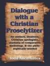 Dialogue with a Christian Proselytizer - Todd, Allen Gates