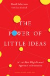 The Power of Little Ideas: A Low-Risk, High-Reward Approach to Innovation - David Robertson, Kent Lineback