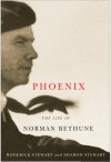 Phoenix: The Life of Norman Bethune - Sharon Stewart, Roderick Stewart