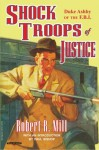 Shock Troops of Justice: Duke Ashby of the F.B.I. - Robert R. Mill, Tom Roberts, Paul Bishop, Emery Clarke