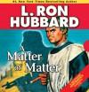 A Matter of Matter (Stories from the Golden Age) - L. Ron Hubbard, Michael Yurchak, Jim Meskimen, Josh R. Thompson, Corey Burton, tait ruppert, R.F. Daley