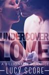 Undercover Love: A Billionaire Romance - Lucy Score
