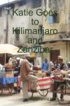 Katie Goes to Kilimanjaro and Zanzibar - Catherine Black