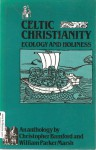 Celtic Christianity: Ecology and Holiness - Christopher Bamford, William Parker Marsh