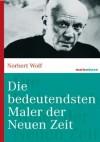 Die bedeutendsten Maler der Neuen Zeit - Norbert Wolf