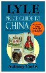 Lyle Price Guide to China - Anthony Curtis