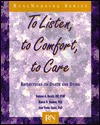 To Listen, to Comfort, to Care: Reflections on Death and Dying - Barbara A. Backer, Joan Young Gregg