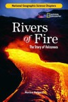 Science Chapters: Rivers of Fire: The Story of Volcanoes - Monica Halpern