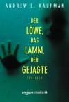 Der Löwe, das Lamm, der Gejagte (German Edition) - Andrew E. Kaufman, Elke Will
