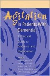 Agitation in Patients with Dementia: A Practical Guide to Diagnosis and Management - Alan F. Schatzberg
