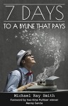 7 Days to a Byline that Pays - Michael Ray Smith