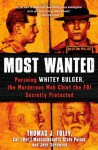 Most Wanted: Pursuing Whitey Bulger, the Murderous Mob Chief the FBI Secretly Protected - Col. Thomas J. Foley, John Sedgwick