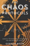 The Chaos Protocols: Magical Techniques for Navigating the New Economic Reality - Gordon White