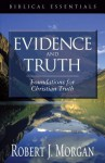 Evidence And Truth: Foundations For Christian Truth (Biblical Essentials) - Robert J. Morgan