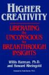 Higher Creativity: Liberating the Unconscious for Breakthrough Insights - Willis Harman, Howard Rheingold, Willis W. Harmon