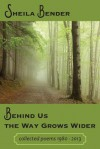 Behind Us the Way Grows Wider: Collected Poems 1980-2013 - Sheila Bender