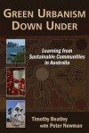 Green Urbanism Down Under: Learning from Sustainable Communities in Australia - Timothy Beatley, Peter C. Newman, Peter Newman