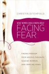 What Women Should Know about Facing Fear: Finding Freedom from Anxious Thoughts, Nagging Worries, and Crippling Fears - Christin Ditchfield