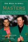 One Week in April: The Masters: Stories and Insights from Arnold Palmer, Phil Mickelson, Rick Reilly, Ken Venturi, Jack Nicklaus, Le - Brad & Wade Faxon, Don Wade