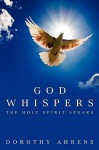 God Whispers: The Holy Spirit Speaks - Dorothy Ahrens