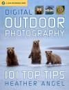 Digital Outdoor Photography: 101 Top Tips - Heather Angel